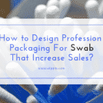 How to Make Swab Packaging Box That Will Add Value