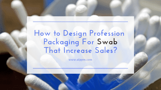 How To Design Professional Packaging For Swab That Increase Sales